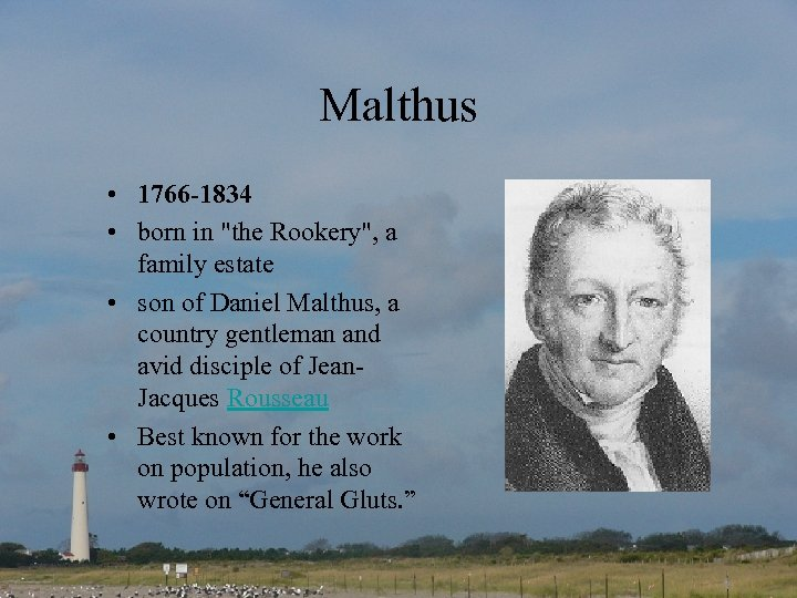 Malthus • 1766 -1834 • born in