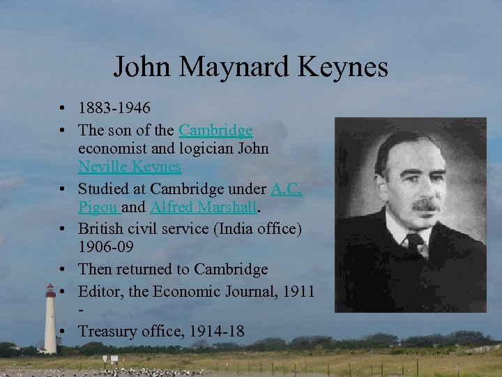 John Maynard Keynes • 1883 -1946 • The son of the Cambridge economist and
