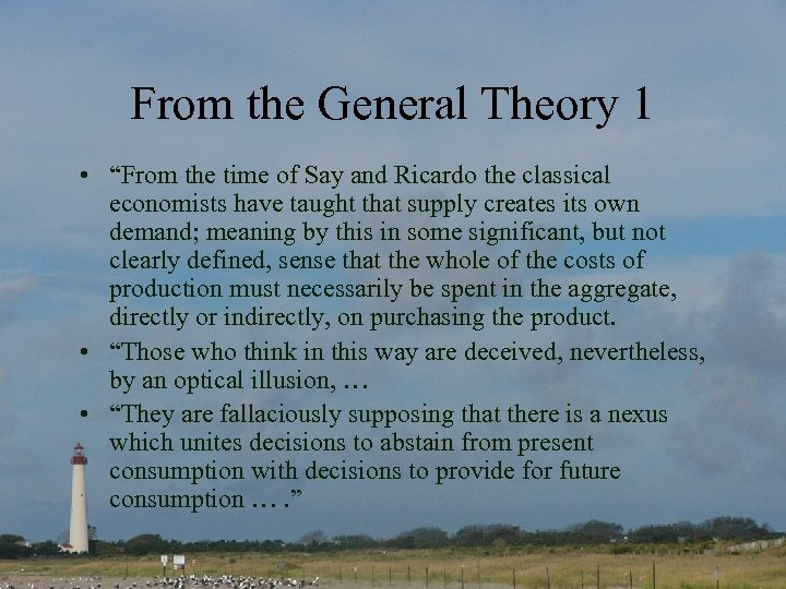 "From the General Theory 1 • ""From the time of Say and Ricardo the"