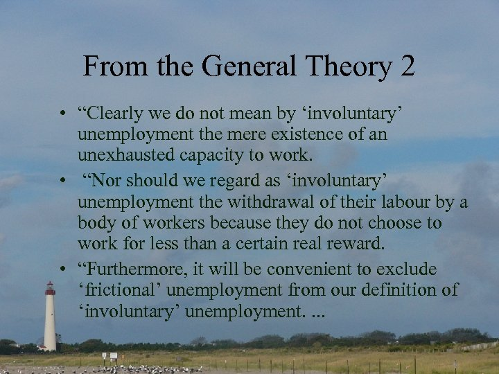 "From the General Theory 2 • ""Clearly we do not mean by 'involuntary' unemployment"