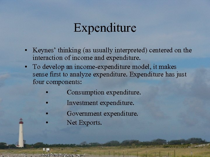 Expenditure • Keynes' thinking (as usually interpreted) centered on the interaction of income and