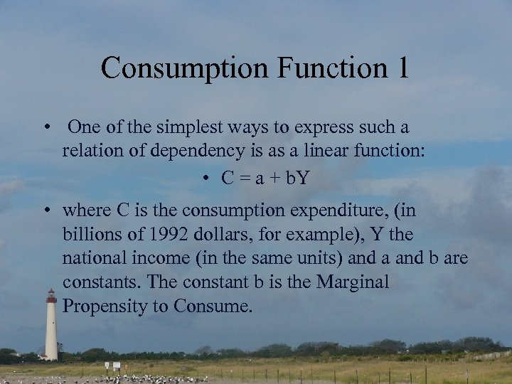 Consumption Function 1 • One of the simplest ways to express such a relation