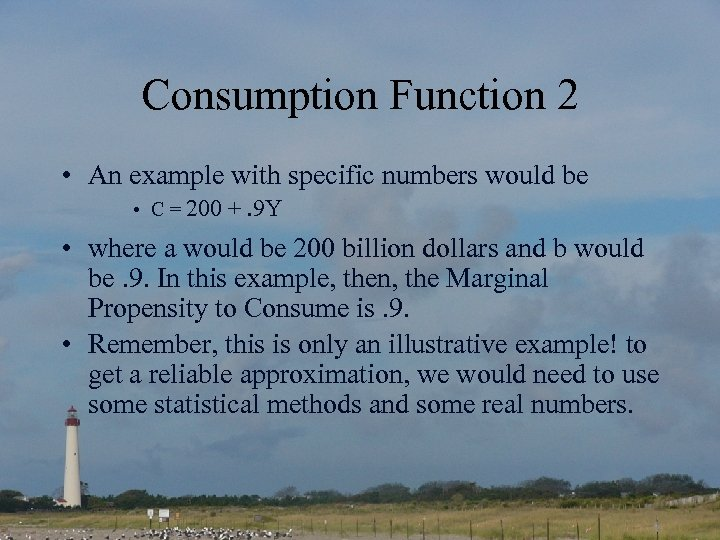 Consumption Function 2 • An example with specific numbers would be • C =