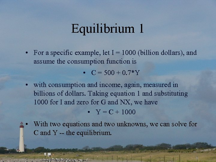 Equilibrium 1 • For a specific example, let I = 1000 (billion dollars), and