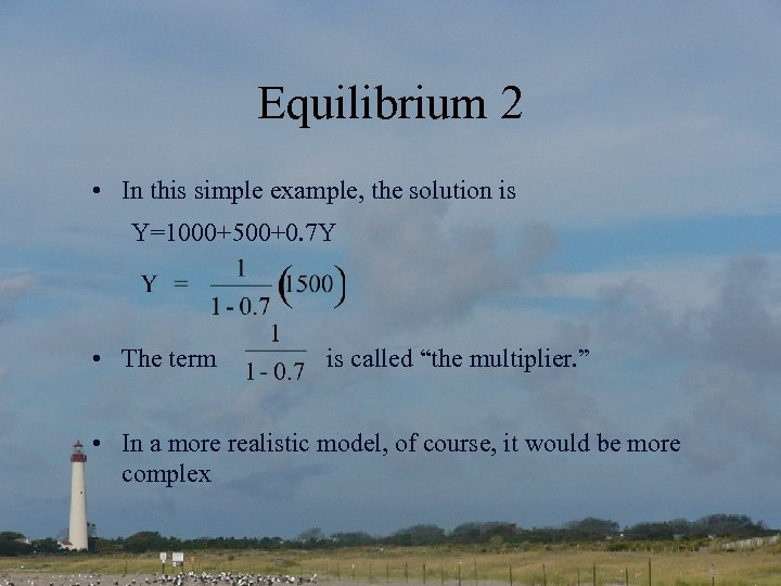 Equilibrium 2 • In this simple example, the solution is Y=1000+500+0. 7 Y •