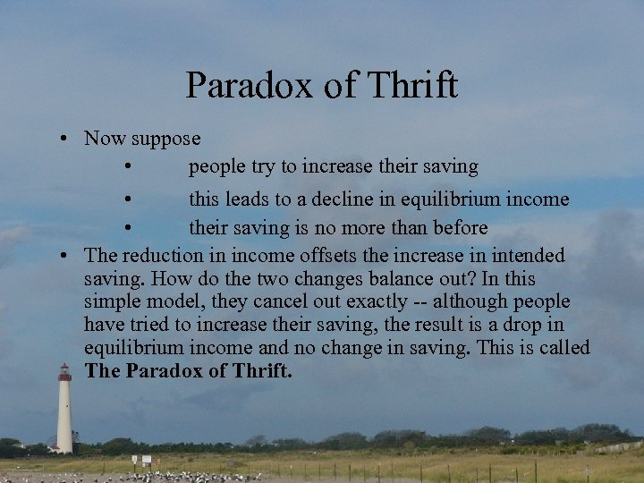 Paradox of Thrift • Now suppose • people try to increase their saving •