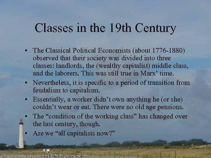 Classes in the 19 th Century • The Classical Political Economists (about 1776 -1880)