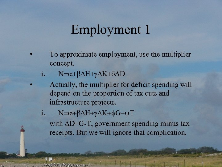 Employment 1 • • To approximate employment, use the multiplier concept. i. N D