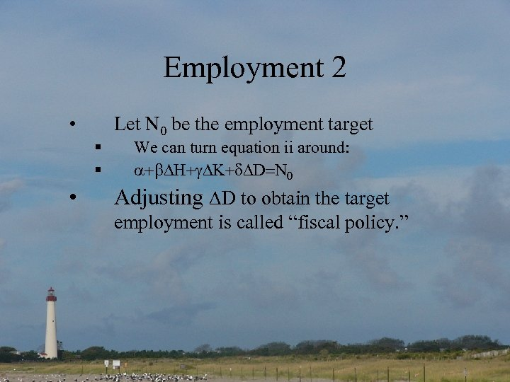 Employment 2 • § § • Let N 0 be the employment target We