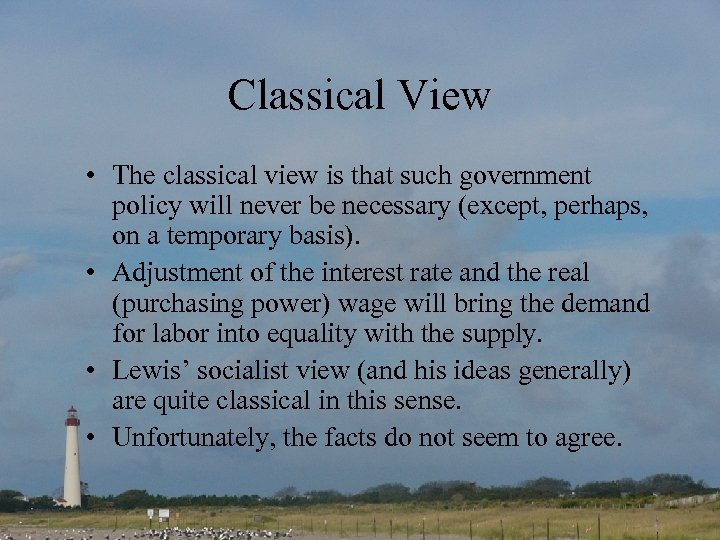 Classical View • The classical view is that such government policy will never be