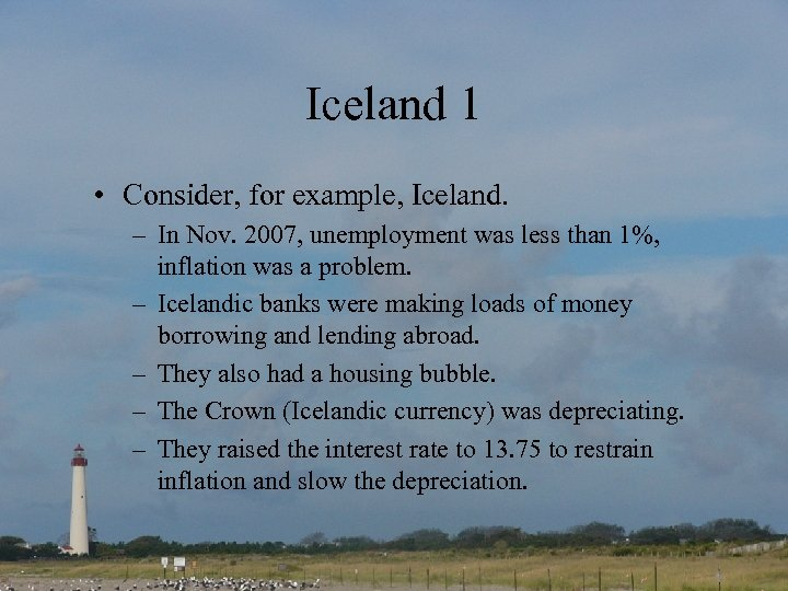 Iceland 1 • Consider, for example, Iceland. – In Nov. 2007, unemployment was less
