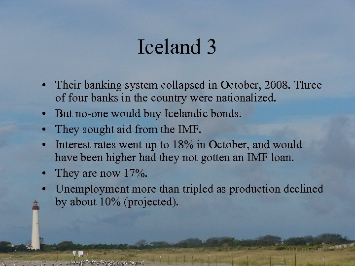 Iceland 3 • Their banking system collapsed in October, 2008. Three of four banks