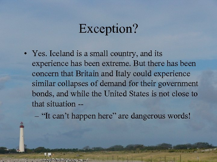 Exception? • Yes. Iceland is a small country, and its experience has been extreme.