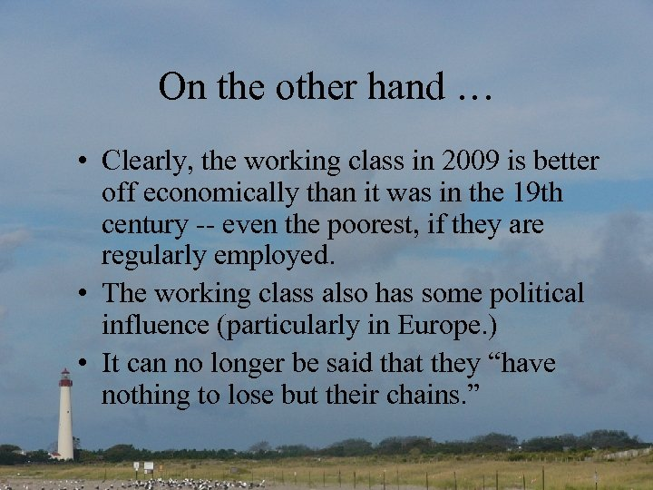 On the other hand … • Clearly, the working class in 2009 is better