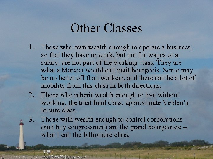Other Classes 1. Those who own wealth enough to operate a business, so that
