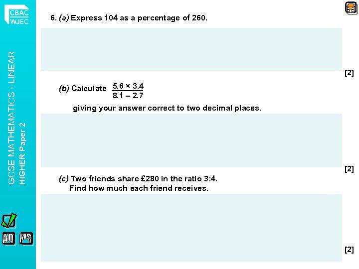 [2] (b) Calculate 5. 6 × 3. 4 8. 1 – 2. 7 giving