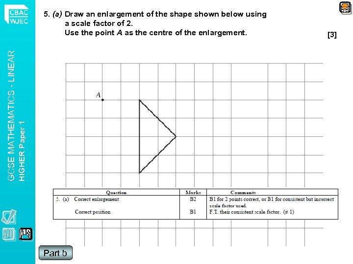 HIGHER Paper 1 GCSE MATHEMATICS - LINEAR 5. (a) Draw an enlargement of the