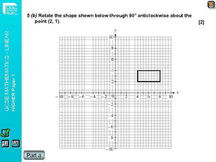 HIGHER Paper 1 GCSE MATHEMATICS - LINEAR 5 (b) Rotate the shape shown below