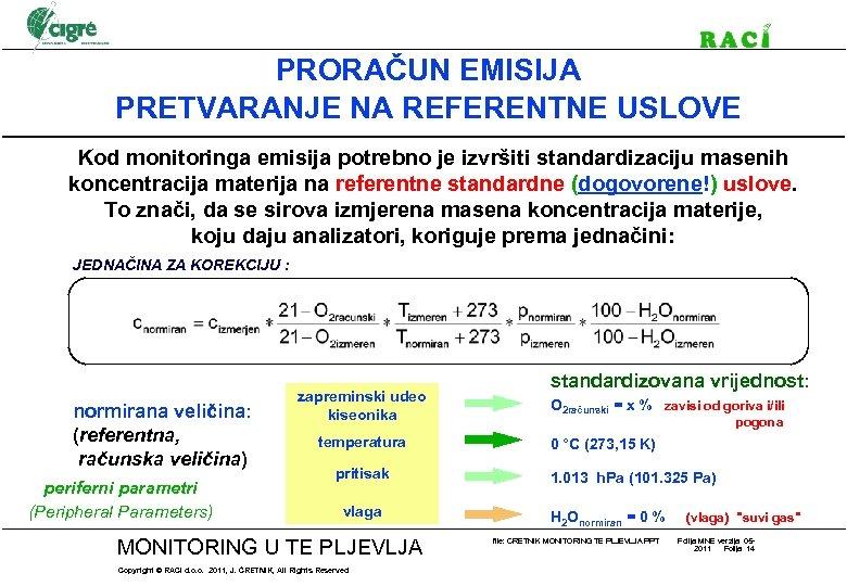 PRORAČUN EMISIJA PRETVARANJE NA REFERENTNE USLOVE Kod monitoringa emisija potrebno je izvršiti standardizaciju masenih
