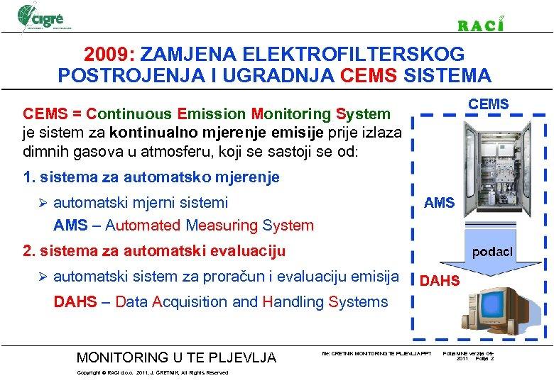 2009: ZAMJENA ELEKTROFILTERSKOG POSTROJENJA I UGRADNJA CEMS SISTEMA CEMS = Continuous Emission Monitoring System