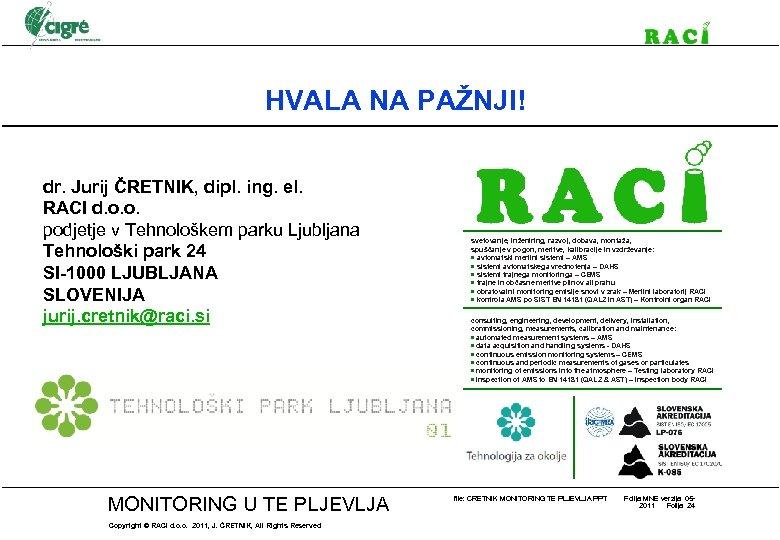 HVALA NA PAŽNJI! dr. Jurij ČRETNIK, dipl. ing. el. RACI d. o. o. podjetje