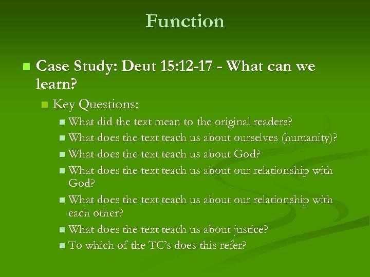 Function n Case Study: Deut 15: 12 -17 - What can we learn? n