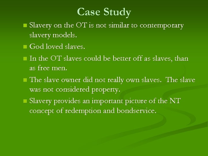Case Study Slavery on the OT is not similar to contemporary slavery models. n