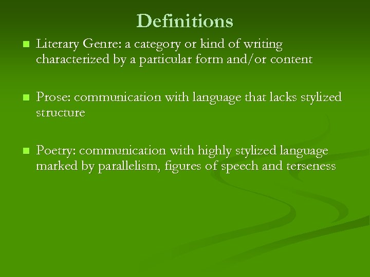 Definitions n Literary Genre: a category or kind of writing characterized by a particular
