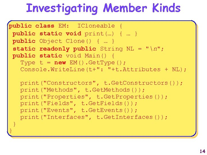 Investigating Member Kinds public class EM: ICloneable { public static void print(…) { …