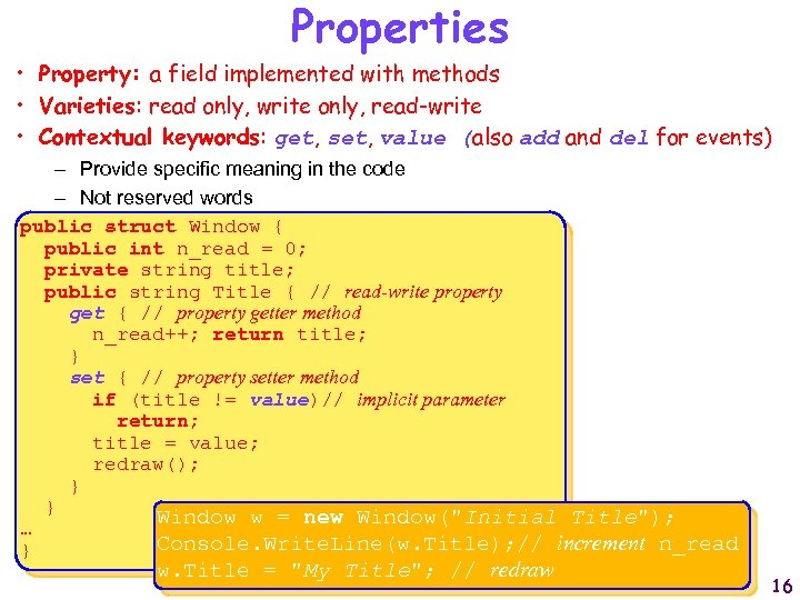 Properties • Property: a field implemented with methods • Varieties: read only, write only,