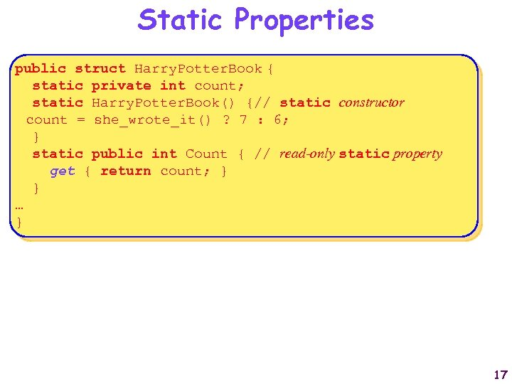 Static Properties public struct Harry. Potter. Book { static private int count; static Harry.