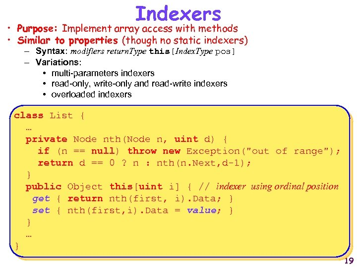 Indexers • Purpose: Implement array access with methods • Similar to properties (though no