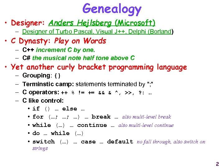 Genealogy • Designer: Anders Hejlsberg (Microsoft) – Designer of Turbo Pascal, Visual J++, Delphi