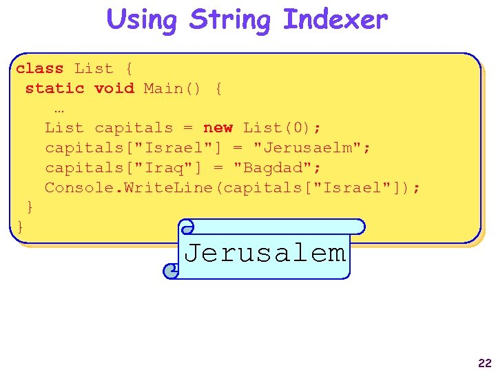 Using String Indexer class List { static void Main() { … List capitals =