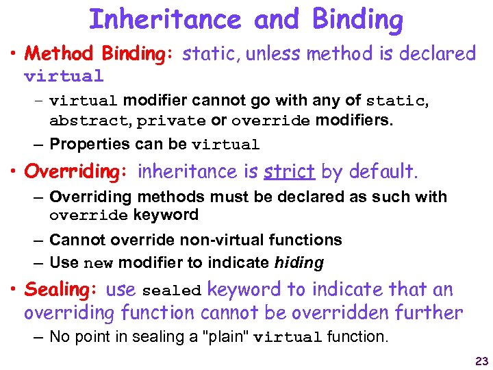 Inheritance and Binding • Method Binding: static, unless method is declared virtual – virtual