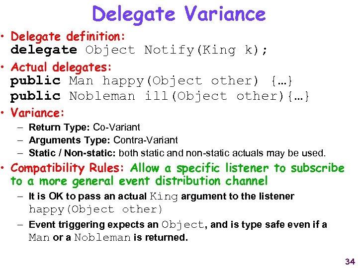 Delegate Variance • Delegate definition: delegate Object Notify(King k); • Actual delegates: public Man