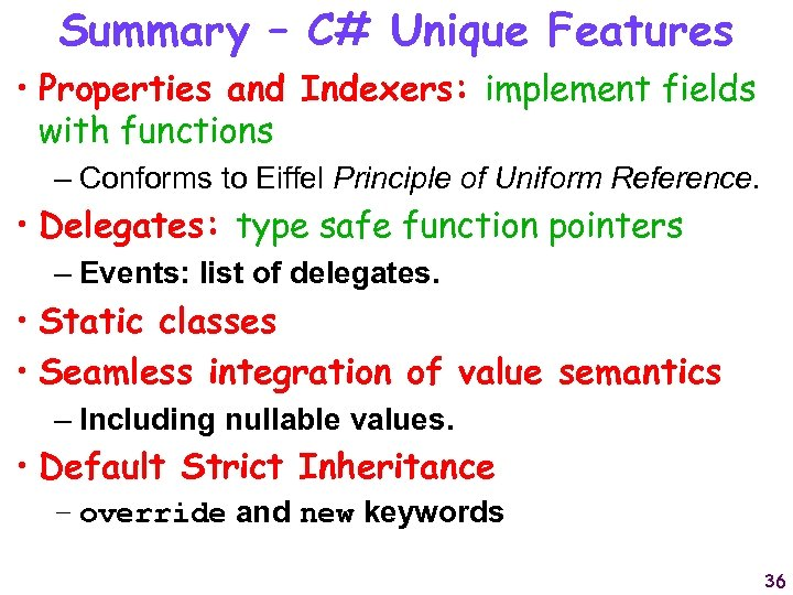 Summary – C# Unique Features • Properties and Indexers: implement fields with functions –