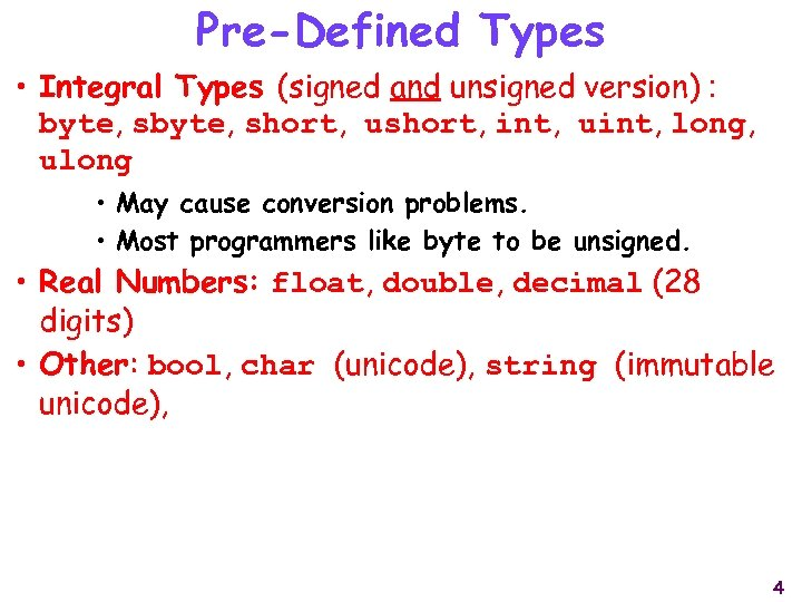 Pre-Defined Types • Integral Types (signed and unsigned version) : byte, short, ushort, int,