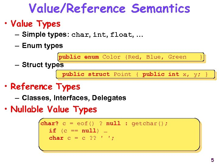 Value/Reference Semantics • Value Types – Simple types: char, int, float, … – Enum