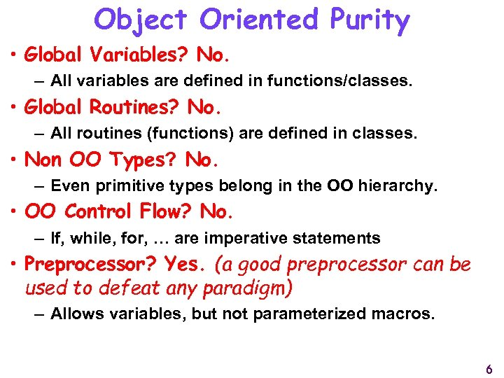 Object Oriented Purity • Global Variables? No. – All variables are defined in functions/classes.