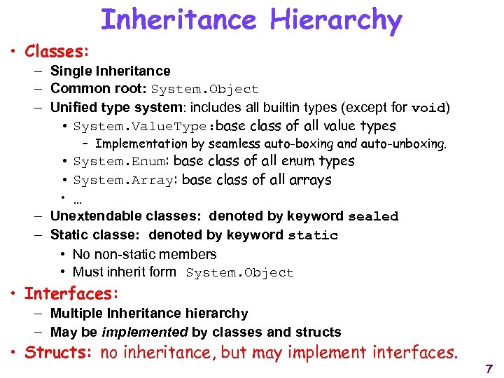 Inheritance Hierarchy • Classes: – Single Inheritance – Common root: System. Object – Unified