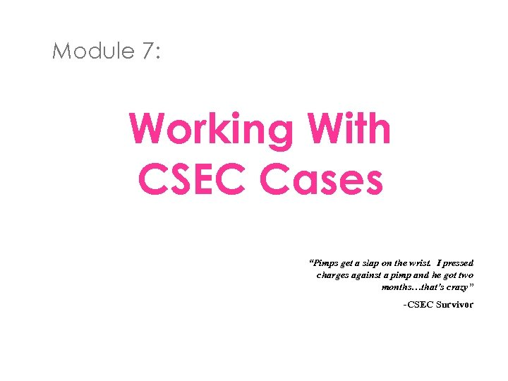 "Module 7: Working With CSEC Cases ""Pimps get a slap on the wrist. I"