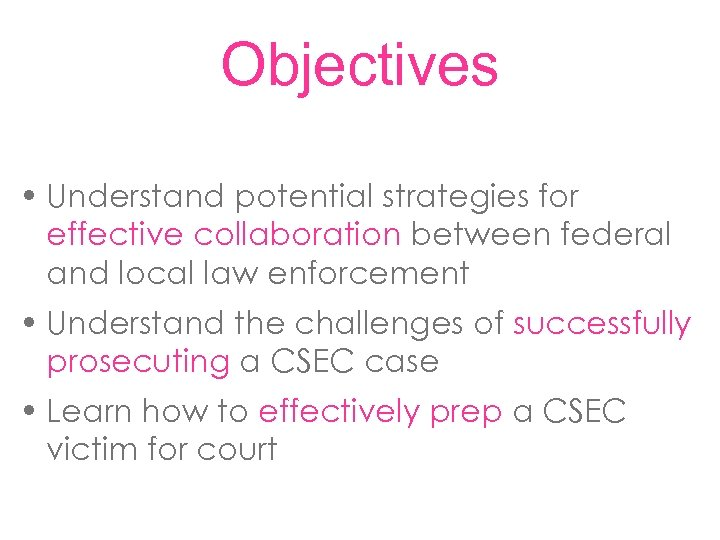 Objectives • Understand potential strategies for effective collaboration between federal and local law enforcement