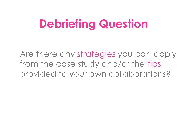 Debriefing Question Are there any strategies you can apply from the case study and/or