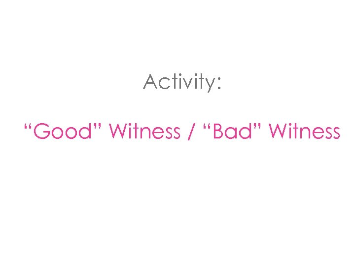 "Activity: ""Good"" Witness / ""Bad"" Witness"
