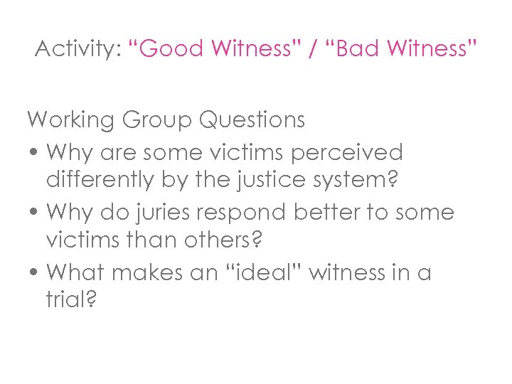 "Activity: ""Good Witness"" / ""Bad Witness"" Working Group Questions • Why are some victims"