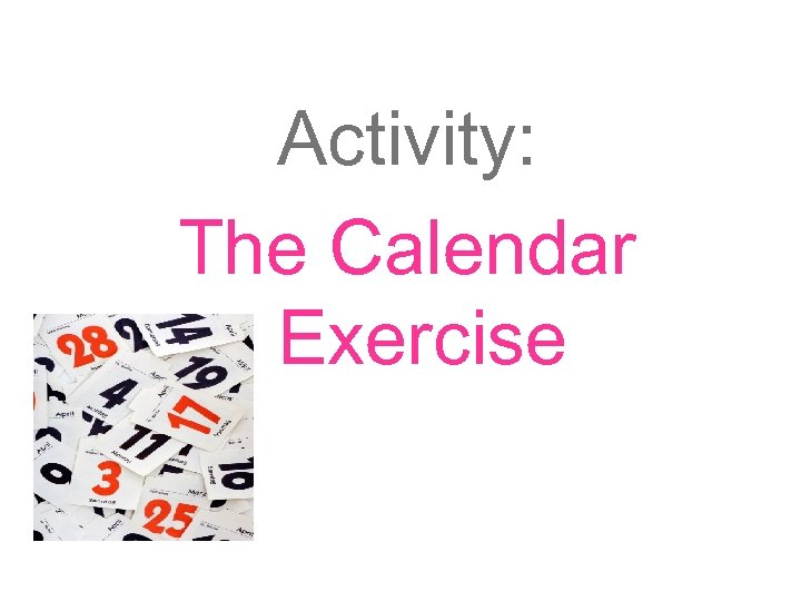 Activity: The Calendar Exercise