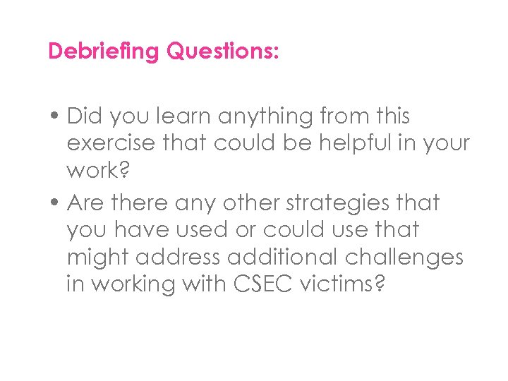 Debriefing Questions: • Did you learn anything from this exercise that could be helpful
