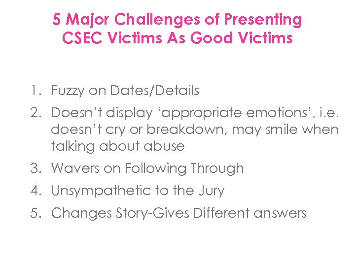 5 Major Challenges of Presenting CSEC Victims As Good Victims 1. Fuzzy on Dates/Details