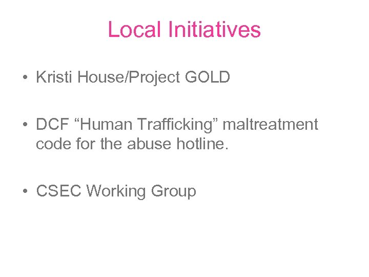 "Local Initiatives • Kristi House/Project GOLD • DCF ""Human Trafficking"" maltreatment code for the"